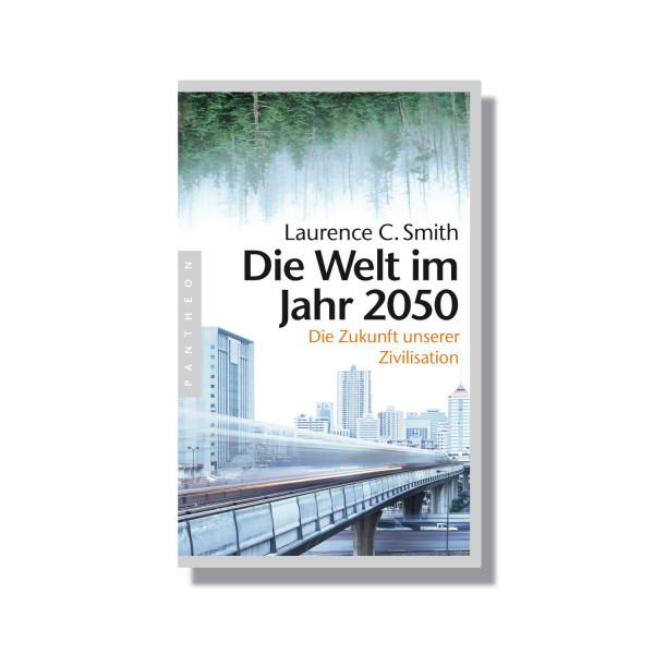 Die Welt im Jahr 2050: Die Zukunft unserer Zivilisation