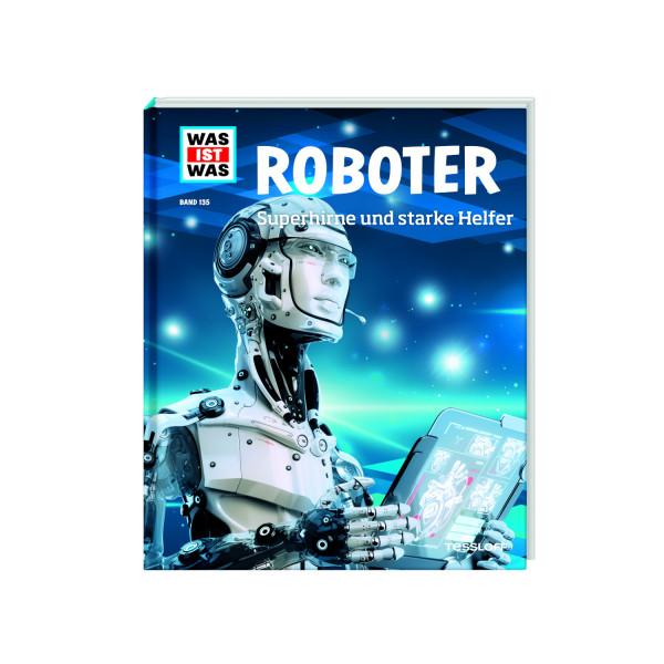 WAS IST WAS Band 135 Roboter. Superhirne und starke Helfer