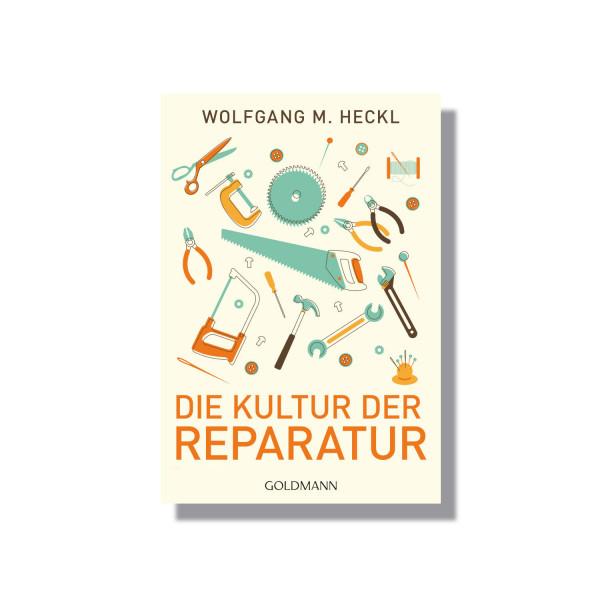 Die Kultur der Reparatur - Wolfgang H. Heckl: Reparieren statt wegwerfen – der neue Trend.