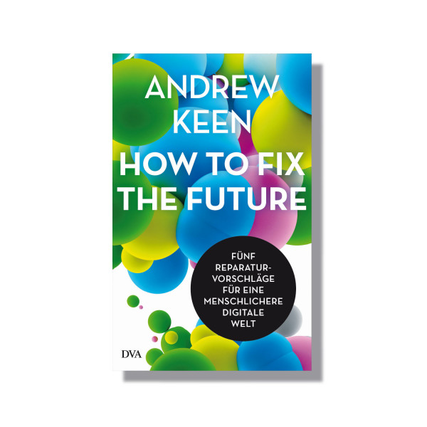 How to fix the future. Fünf Reparaturvorschläge für eine menschlichere digitale Welt: