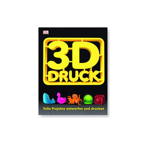 3-D-Druck - Tolle Projekte entwerfen und drucken