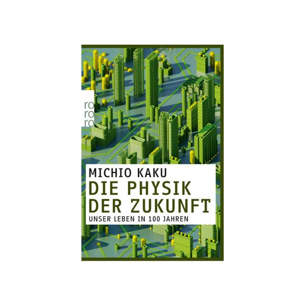 Die Physik der Zukunft - Unser Leben in 100 Jahren