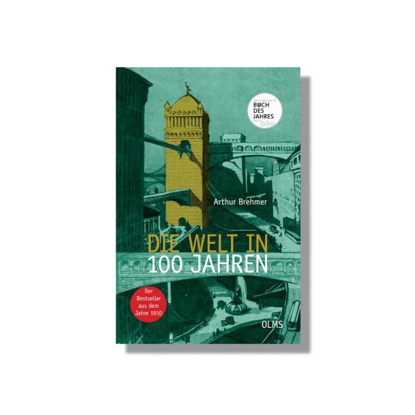 """Die Welt in 100 Jahren: Mit einem einführenden Essay """"Zukunft von gestern"""" von Georg Ruppelt"""